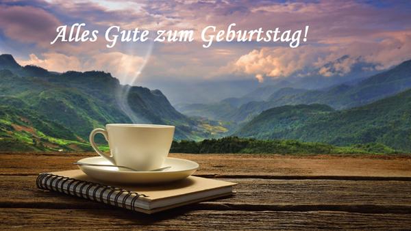 Alles Gute zum Geburtstag! eine Tasse Kaffee in den Bergen